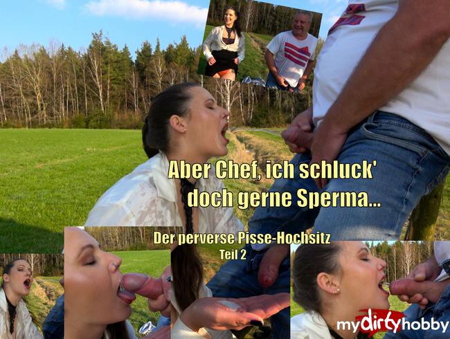 Aber Chef, ich schluck doch gerne Sperma - Der perverse Pisse-Hochsitz Teil 2