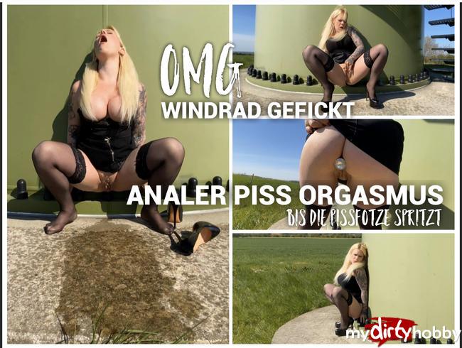 OMG Windrad GEFICKT | ANALER PISS ORGASMUS | bis die Pissfotze spritzt