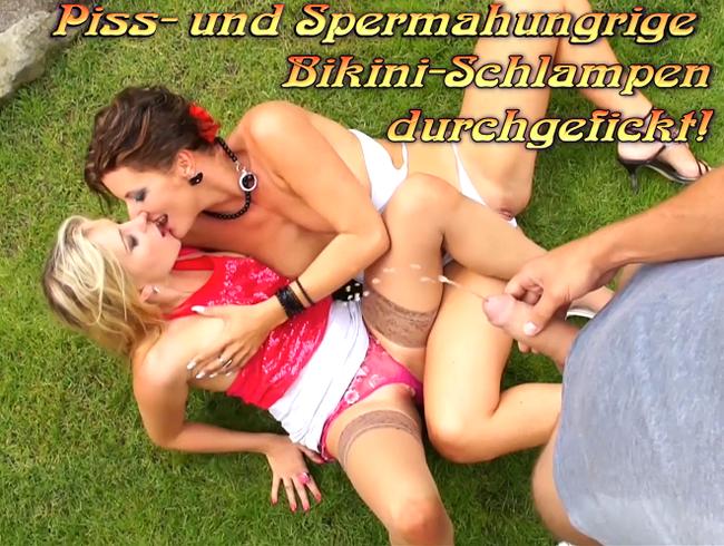 Piss- und Spermahungrige Bikini-Schlampen durchgefickt!