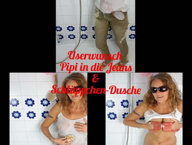 Userwunsch: Pipi in die Jeans & Schläppchendusche