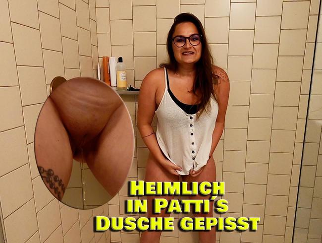 Heimlich in Pattis Dusche gepisst
