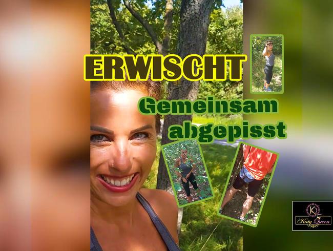 ERWISCHT - Gemeinsam abgepisst !!